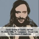 David Guetta & Cedric Gervais Ft. Chris Willis Ft. Cesqeaux  -  Would I Lie To You (Dj David-X & Mangee)