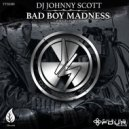 DJ Johnny Scott - Bad Boy Madness (Original Mix)