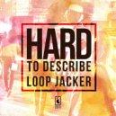 Loop Jacker - Hard To Describe (Original Mix)
