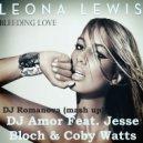 Leona Lewis Feat.DJ Amor Feat. Jesse Bloch & Coby Watts - Bleeding Love  (DJ Romanova Mashup)
