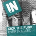 Overtracked - Kick The Funk (Original Mix)