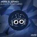 Jadra & Jerred - Always In My Mind (Original Mix)