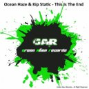 Ocean Haze & Kip Static - This Is The End (Original Mix)