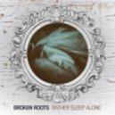 Broken Roots - Rather Sleep Alone (Original Mix)
