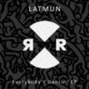 Latmun - Everybody\'s Dancin\' (Original Mix)