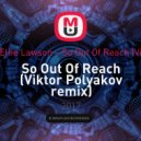 Space Rockerz feat. Ellie Lawson  - So Out Of Reach (Viktor Polyakov remix)