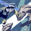 INSTATIC - A Little Longer (Original Mix)