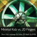 Minimal Kidz Vs. 20 Fingers - Short Dick Language (Dj Zahar_Off  Mash Up 2K10)