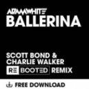 Adam White - Ballerina (Scott Bond & Charlie Walker REBOOTED Remix)