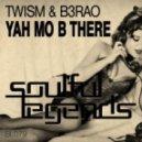 Twism & B3RAO - Yah Mo B There (Original Mix)