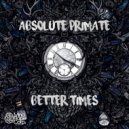 Absolute Primate - Better Times  (Original Mix)