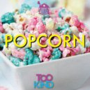 Too Kind - Popcorn (Original Mix)