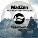 MadZen - Just a Little Bit Longer