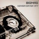 BigMag - Dzhiga-Dryga 3\'17