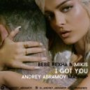 Bebe Rexha & Mikis - I Got You (Andrey Abramov mash up)