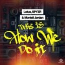 Lotus, SPYZR & Montell Jordan - This Is How We Do It (Extended Mix)