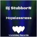 Dj StubborN - Hopelessness (Original Mix)