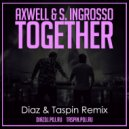 Axwell & S. Ingrosso - Together (Diaz & Taspin Remix)