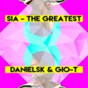 Sia - The Greatest (DanielSK & Gio-T Remix)