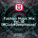 Dj Nikita Nik - Fashion Music Mix Vol.10 (#Club#DeepHouse)