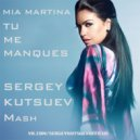 Mia Martina vs. Uplink x Sweet & Sour - Tu Me Manques (Sergey Kutsuev mash)