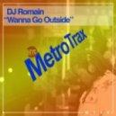 DJ Romain - Wanna Go Outside (Original Mix)