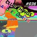 DJ Andrey Gorkin - Club Things #036